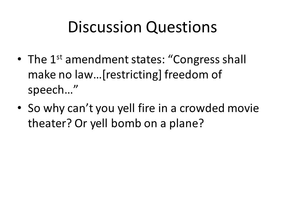 Discussion Questions The 1st amendment states: Congress shall make no law…[restricting] freedom of speech…